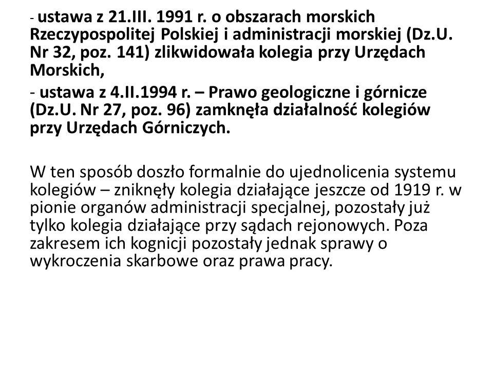 - ustawa z 21.III. 1991 r. o obszarach morskich Rzeczypospolitej Polskiej i administracji morskiej (Dz.U. Nr 32, poz. 141) zlikwidowała kolegia przy U