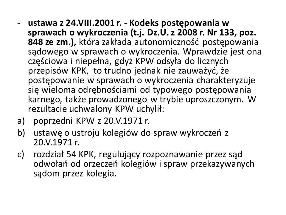 -ustawa z 24.VIII.2001 r. - Kodeks postępowania w sprawach o wykroczenia (t.j. Dz.U. z 2008 r. Nr 133, poz. 848 ze zm.), która zakłada autonomiczność