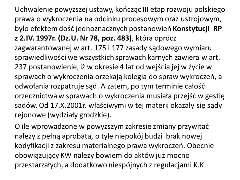 Uchwalenie powyższej ustawy, kończąc III etap rozwoju polskiego prawa o wykroczenia na odcinku procesowym oraz ustrojowym, było efektem dość jednoznacznych postanowień Konstytucji RP z 2.IV.