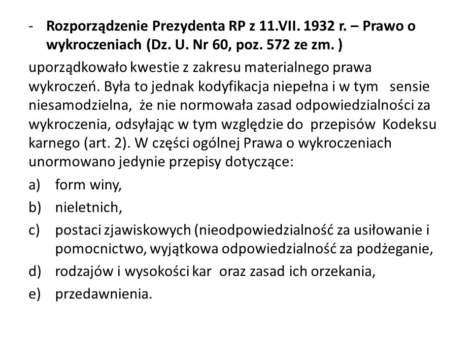 -Rozporządzenie Prezydenta RP z 11.VII. 1932 r. – Prawo o wykroczeniach (Dz. U. Nr 60, poz. 572 ze zm. ) uporządkowało kwestie z zakresu materialnego