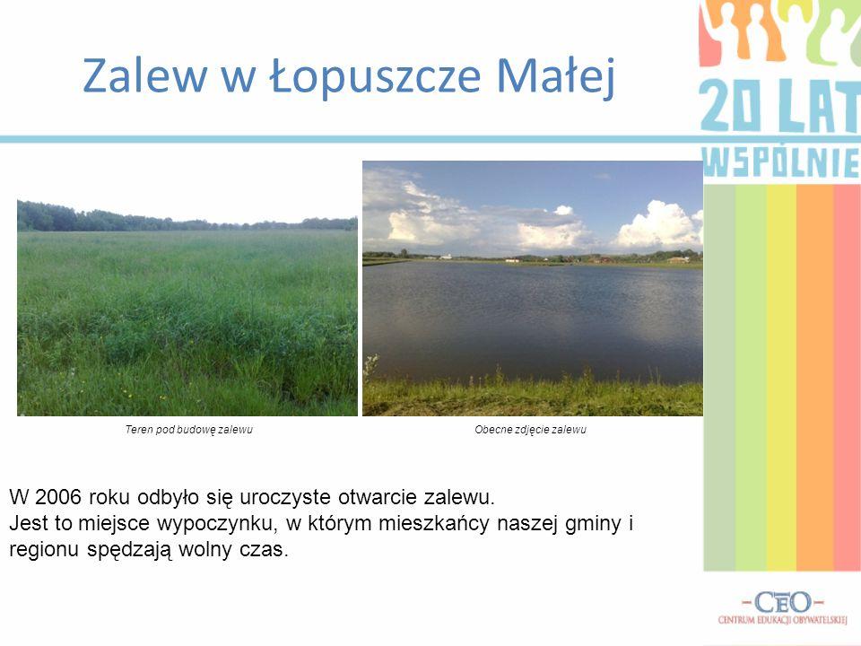 Zalew w Łopuszcze Małej W 2006 roku odbyło się uroczyste otwarcie zalewu.
