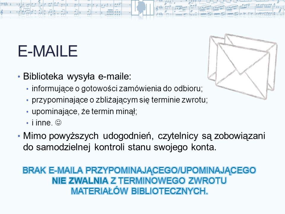 E-MAILE Biblioteka wysyła e-maile: informujące o gotowości zamówienia do odbioru; przypominające o zbliżającym się terminie zwrotu; upominające, że te