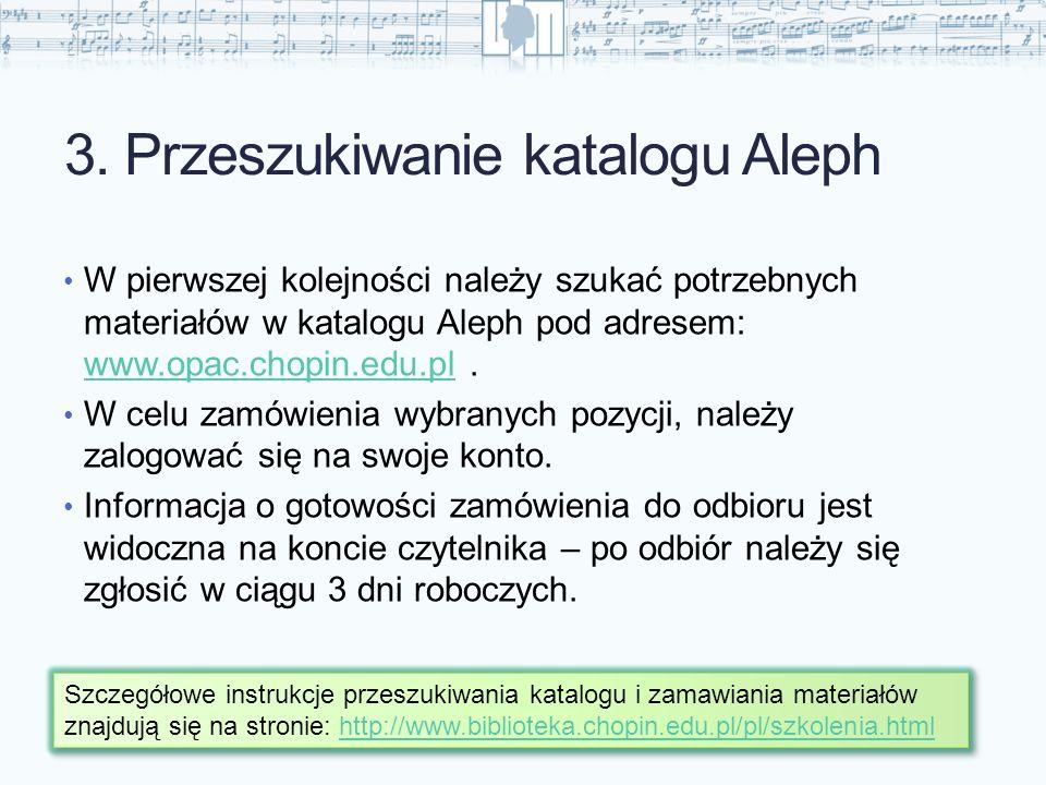 3. Przeszukiwanie katalogu Aleph W pierwszej kolejności należy szukać potrzebnych materiałów w katalogu Aleph pod adresem: www.opac.chopin.edu.pl