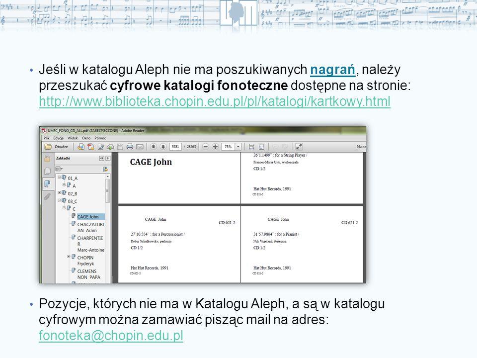 Jeśli w katalogu Aleph nie ma poszukiwanych nagrań, należy przeszukać cyfrowe katalogi fonoteczne dostępne na stronie: http://www.biblioteka.chopi
