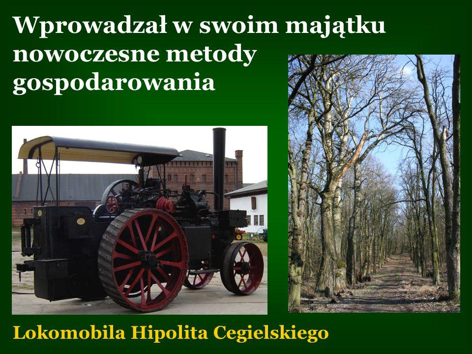 Wprowadzał w swoim majątku nowoczesne metody gospodarowania Lokomobila Hipolita Cegielskiego