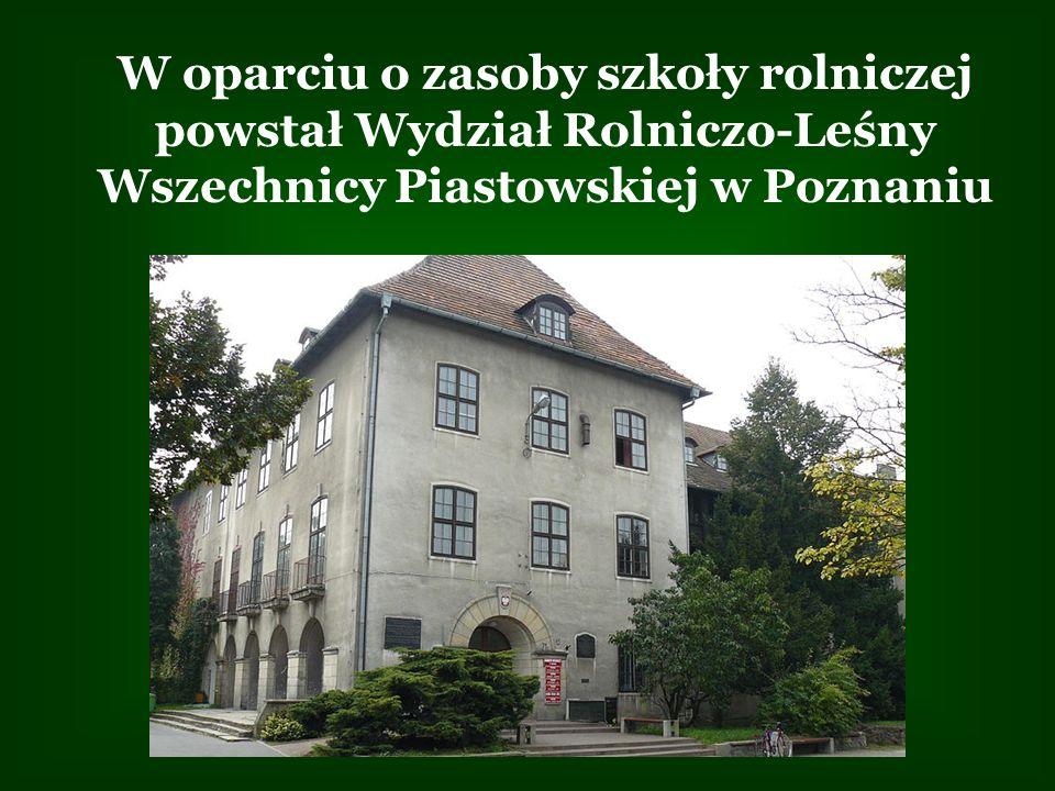 W oparciu o zasoby szkoły rolniczej powstał Wydział Rolniczo-Leśny Wszechnicy Piastowskiej w Poznaniu