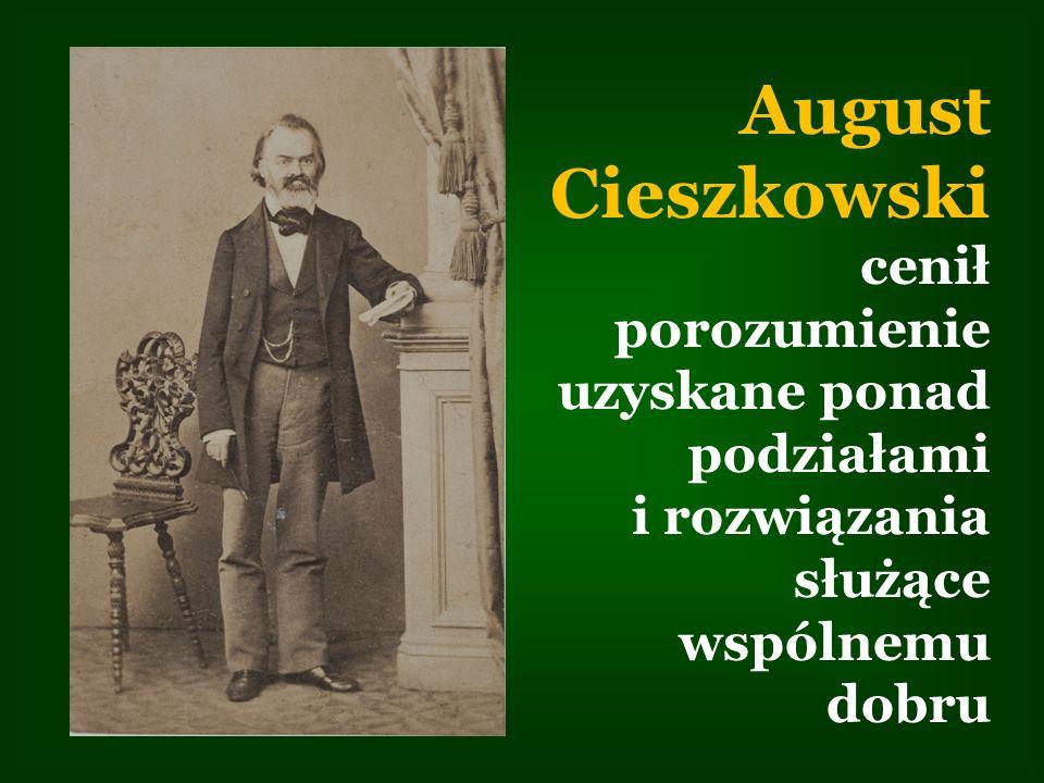August Cieszkowski cenił porozumienie uzyskane ponad podziałami i rozwiązania służące wspólnemu dobru