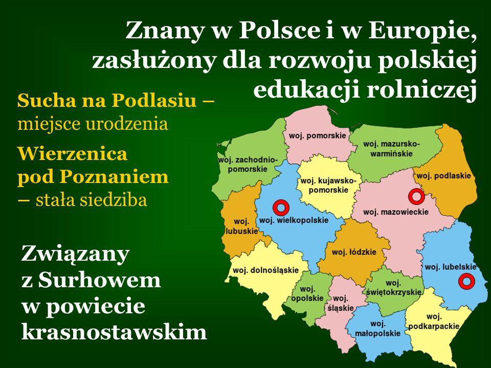 Znany w Polsce i w Europie, zasłużony dla rozwoju polskiej edukacji rolniczej Związany z Surhowem w powiecie krasnostawskim Sucha na Podlasiu – miejsc