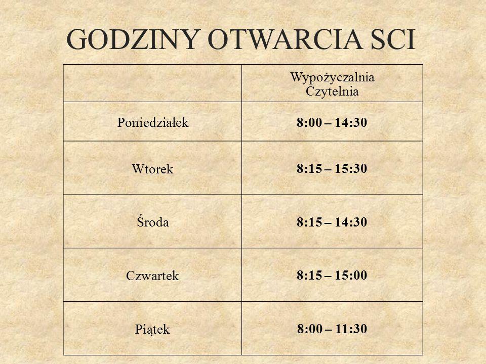 GODZINY OTWARCIA SCI Wypożyczalnia Czytelnia Poniedziałek8:00 – 14:30 Wtorek8:15 – 15:30 Środa8:15 – 14:30 Czwartek8:15 – 15:00 Piątek8:00 – 11:30