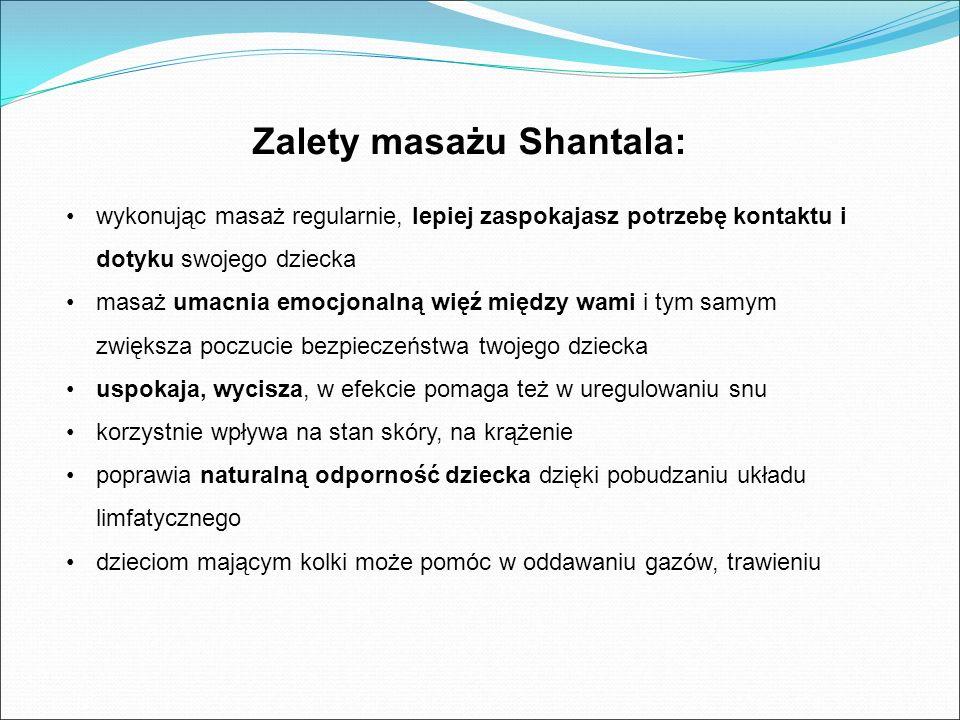 Zalety masażu Shantala: wykonując masaż regularnie, lepiej zaspokajasz potrzebę kontaktu i dotyku swojego dziecka masaż umacnia emocjonalną więź międz