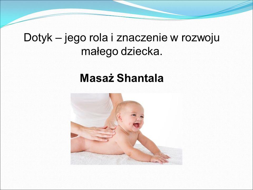 Dotyk – jego rola i znaczenie w rozwoju małego dziecka. Masaż Shantala