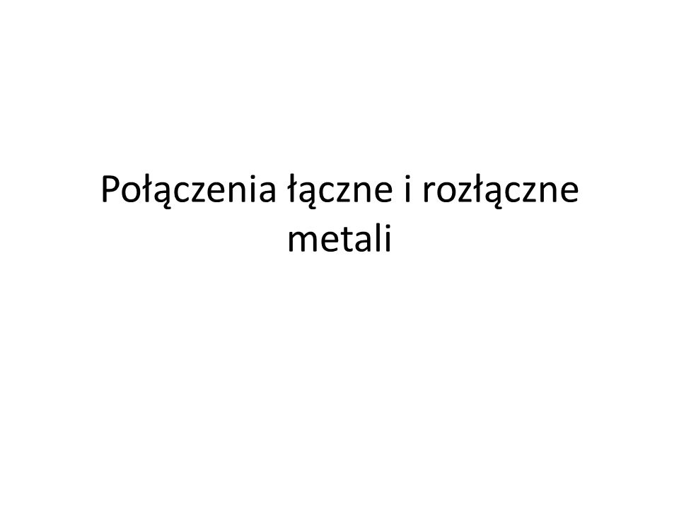 Połączenia łączne i rozłączne metali