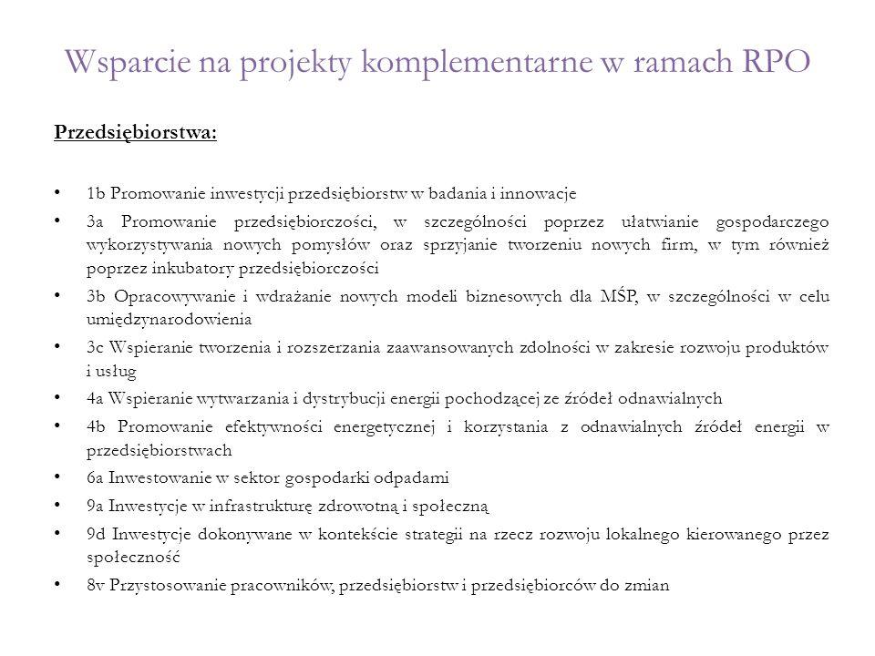 Wsparcie na projekty komplementarne w ramach RPO Przedsiębiorstwa: 1b Promowanie inwestycji przedsiębiorstw w badania i innowacje 3a Promowanie przeds