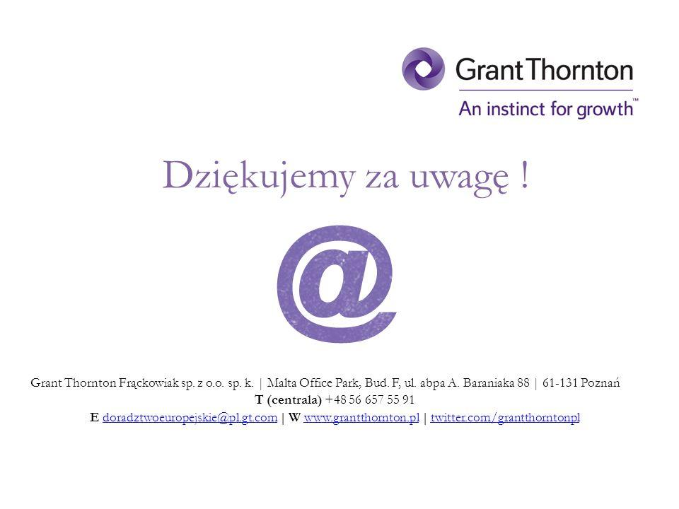 Dziękujemy za uwagę ! Grant Thornton Frąckowiak sp. z o.o. sp. k. | Malta Office Park, Bud. F, ul. abpa A. Baraniaka 88 | 61-131 Poznań T (centrala) +