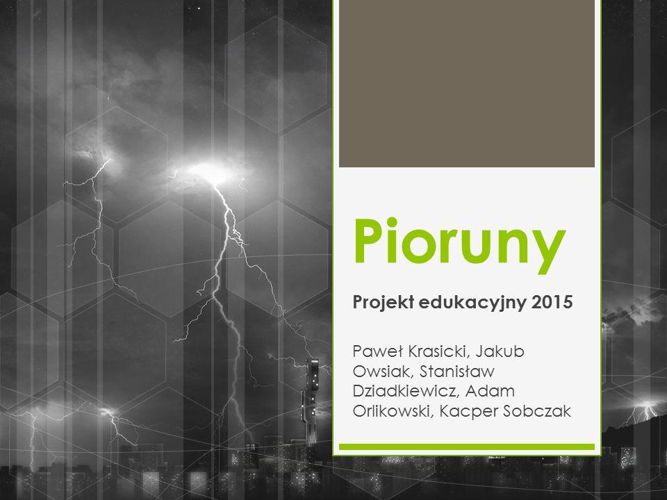 Pioruny Projekt edukacyjny 2015 Paweł Krasicki, Jakub Owsiak, Stanisław Dziadkiewicz, Adam Orlikowski, Kacper Sobczak