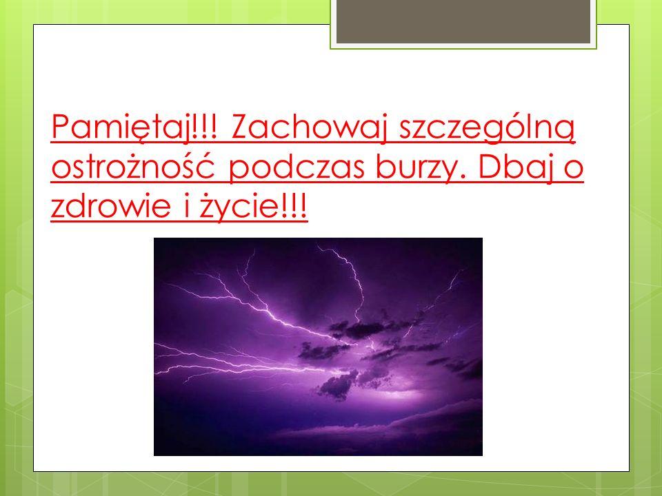 Pamiętaj!!! Zachowaj szczególną ostrożność podczas burzy. Dbaj o zdrowie i życie!!!