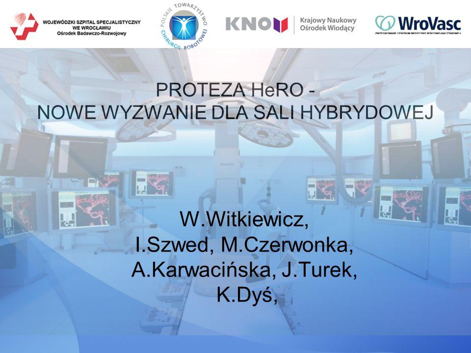 PROTEZA HeRO - NOWE WYZWANIE DLA SALI HYBRYDOWEJ W.Witkiewicz, I.Szwed, M.Czerwonka, A.Karwacińska, J.Turek, K.Dyś,
