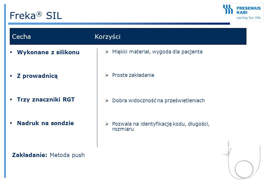 Freka ® SIL Cecha Korzyści  Wykonane z silikonu  Z prowadnicą  Trzy znaczniki RGT  Nadruk na sondzie  Miękki materiał, wygoda dla pacjenta  Pros