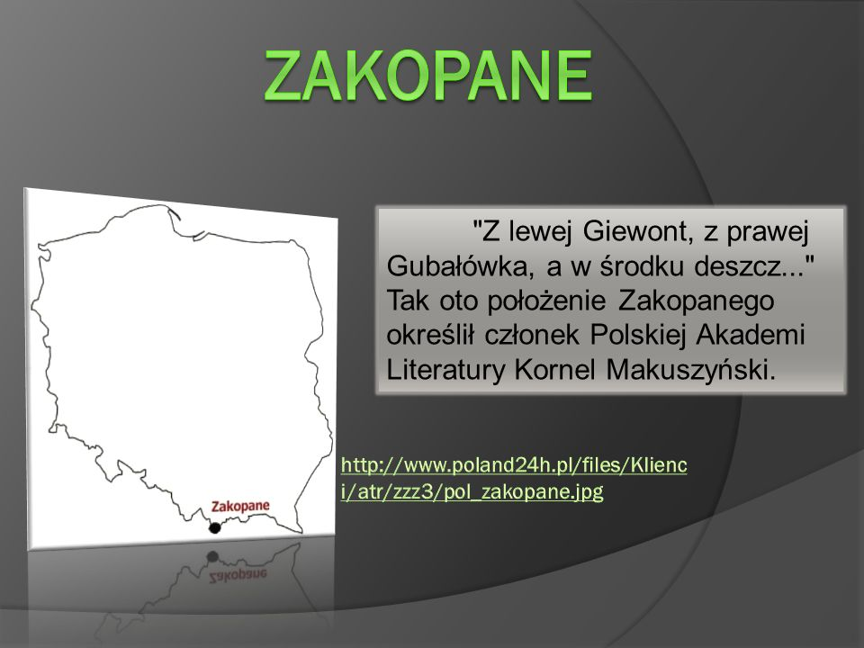 Z lewej Giewont, z prawej Gubałówka, a w środku deszcz... Tak oto położenie Zakopanego określił członek Polskiej Akademi Literatury Kornel Makuszyński.