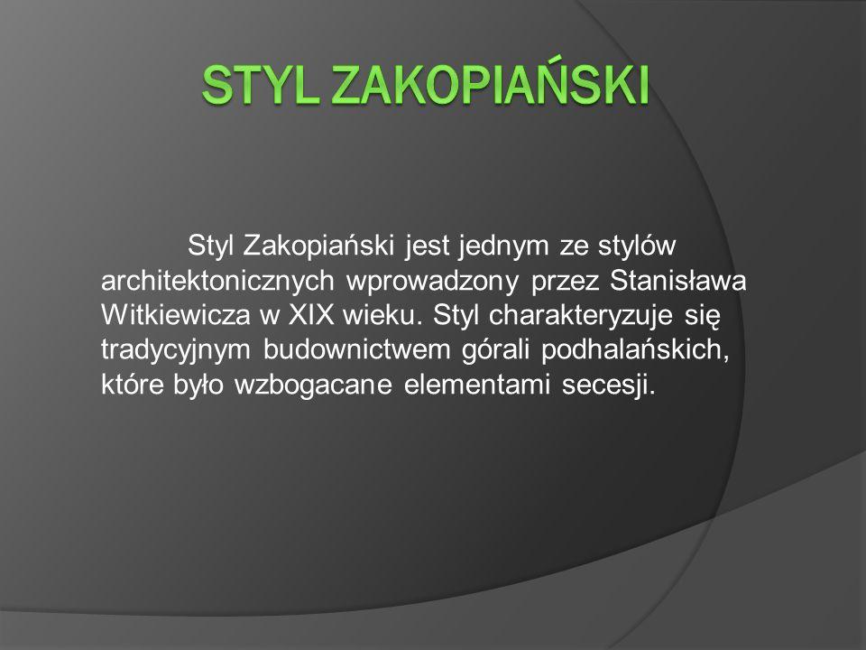 Styl Zakopiański jest jednym ze stylów architektonicznych wprowadzony przez Stanisława Witkiewicza w XIX wieku.