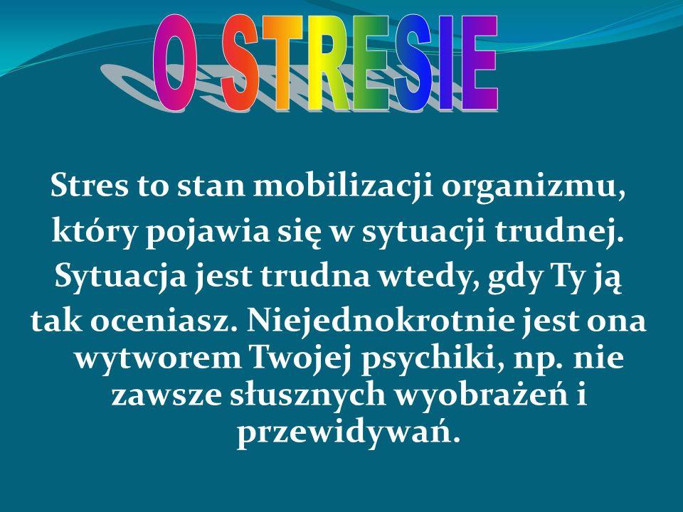 Stres to stan mobilizacji organizmu, który pojawia się w sytuacji trudnej. Sytuacja jest trudna wtedy, gdy Ty ją tak oceniasz. Niejednokrotnie jest on