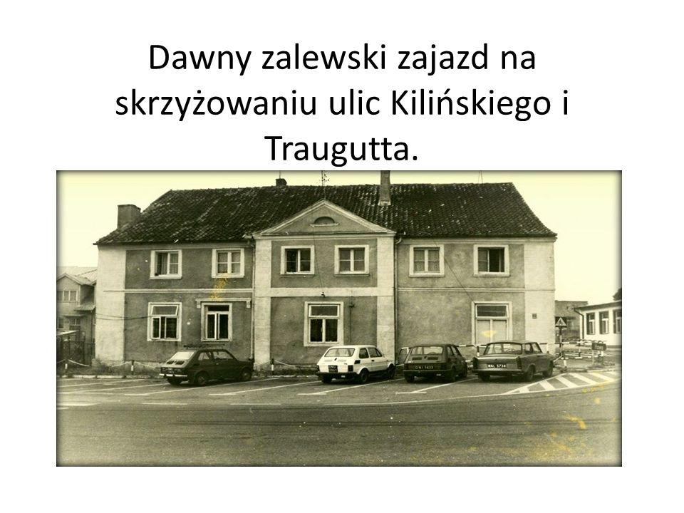 Dawny zalewski zajazd na skrzyżowaniu ulic Kilińskiego i Traugutta.