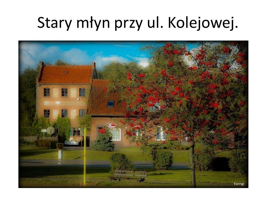 Stary młyn przy ul. Kolejowej.