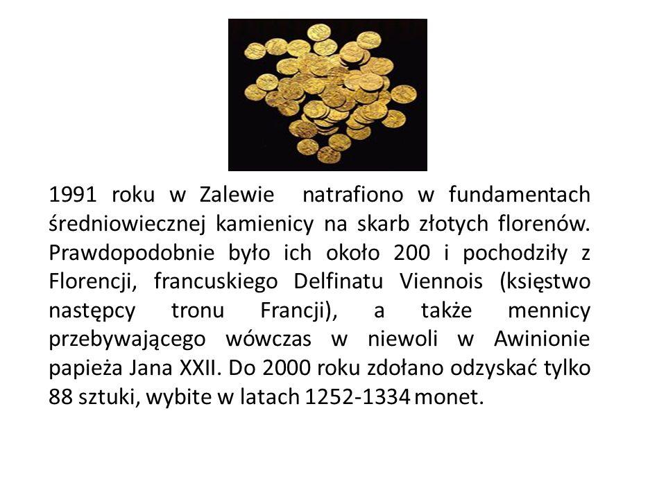 1991 roku w Zalewie natrafiono w fundamentach średniowiecznej kamienicy na skarb złotych florenów.