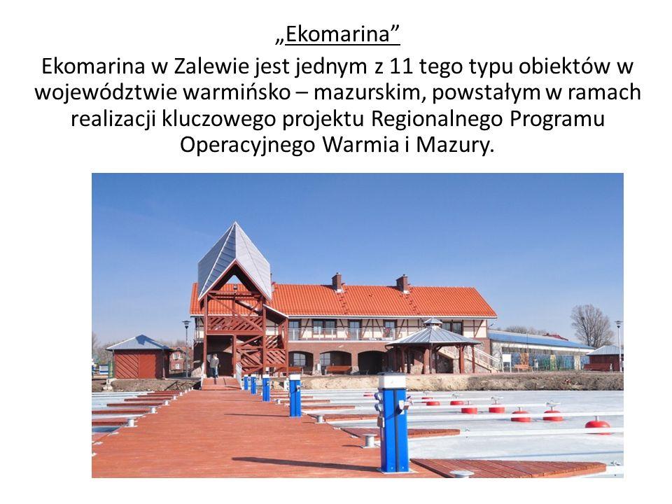 """""""Ekomarina Ekomarina w Zalewie jest jednym z 11 tego typu obiektów w województwie warmińsko – mazurskim, powstałym w ramach realizacji kluczowego projektu Regionalnego Programu Operacyjnego Warmia i Mazury."""
