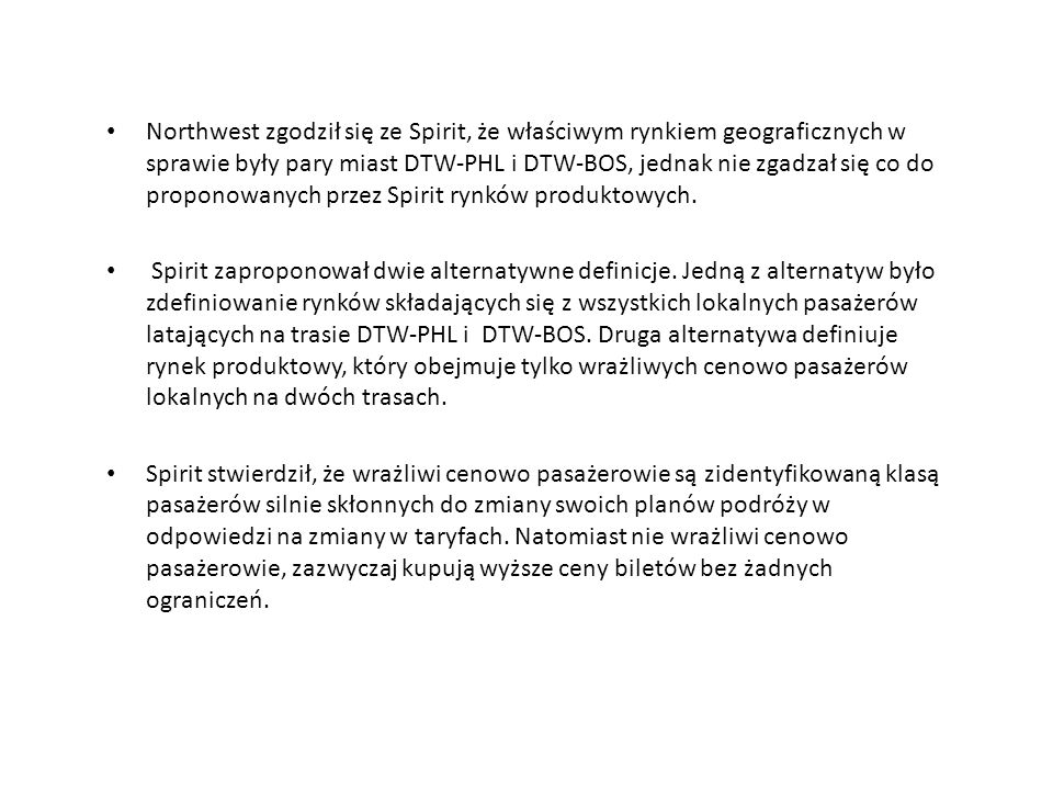 Northwest zgodził się ze Spirit, że właściwym rynkiem geograficznych w sprawie były pary miast DTW-PHL i DTW-BOS, jednak nie zgadzał się co do propono