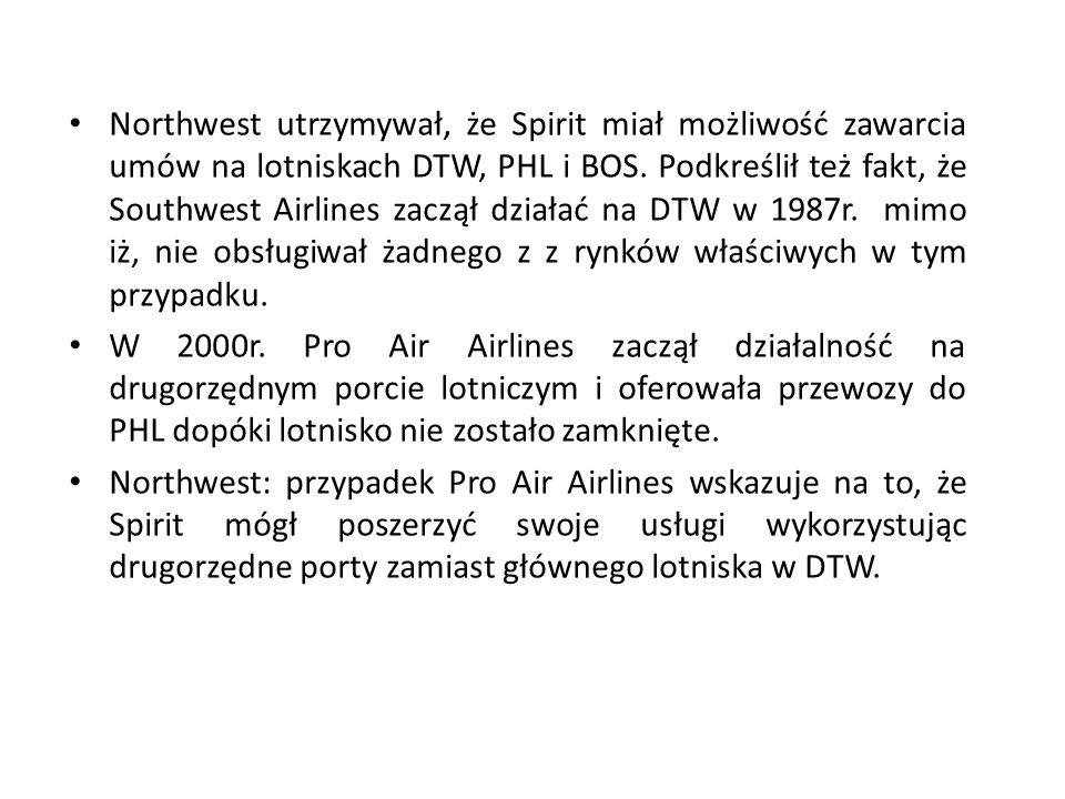 Northwest utrzymywał, że Spirit miał możliwość zawarcia umów na lotniskach DTW, PHL i BOS. Podkreślił też fakt, że Southwest Airlines zaczął działać n