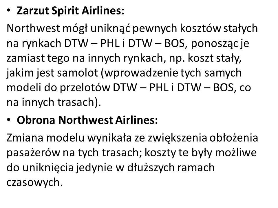 Zarzut Spirit Airlines: Northwest mógł uniknąć pewnych kosztów stałych na rynkach DTW – PHL i DTW – BOS, ponosząc je zamiast tego na innych rynkach, np.