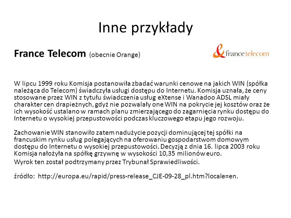 Inne przykłady France Telecom (obecnie Orange) W lipcu 1999 roku Komisja postanowiła zbadać warunki cenowe na jakich WIN (spółka należąca do Telecom) świadczyła usługi dostępu do Internetu.