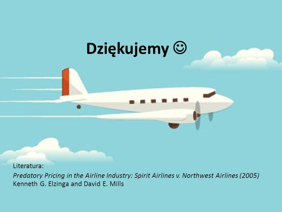 Dziękujemy Literatura: Predatory Pricing in the Airline Industry: Spirit Airlines v.