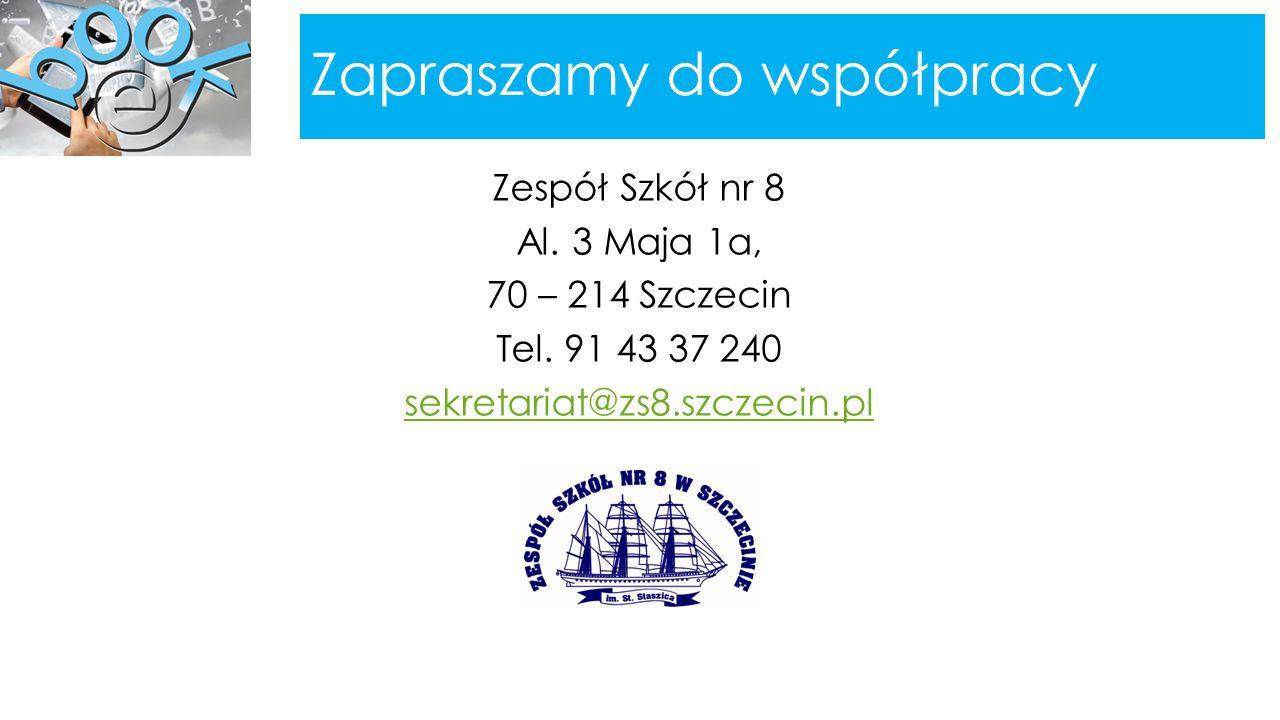 Zapraszamy do współpracy Zespół Szkół nr 8 Al. 3 Maja 1a, 70 – 214 Szczecin Tel. 91 43 37 240 sekretariat@zs8.szczecin.pl
