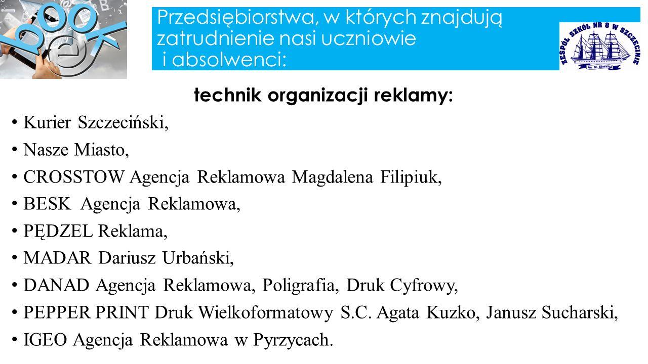 Przedsiębiorstwa, w których znajdują zatrudnienie nasi uczniowie i absolwenci: technik organizacji reklamy: Kurier Szczeciński, Nasze Miasto, CROSSTOW