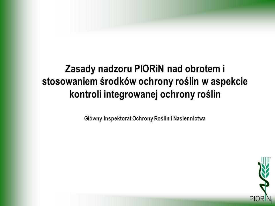1 Zasady nadzoru PIORiN nad obrotem i stosowaniem środków ochrony roślin w aspekcie kontroli integrowanej ochrony roślin Główny Inspektorat Ochrony Ro