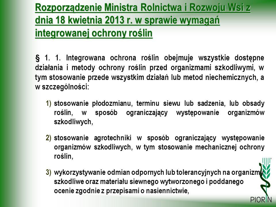 Rozporządzenie Ministra Rolnictwa i Rozwoju Wsi z dnia 18 kwietnia 2013 r. w sprawie wymagań integrowanej ochrony roślin § 1. 1. Integrowana ochrona r