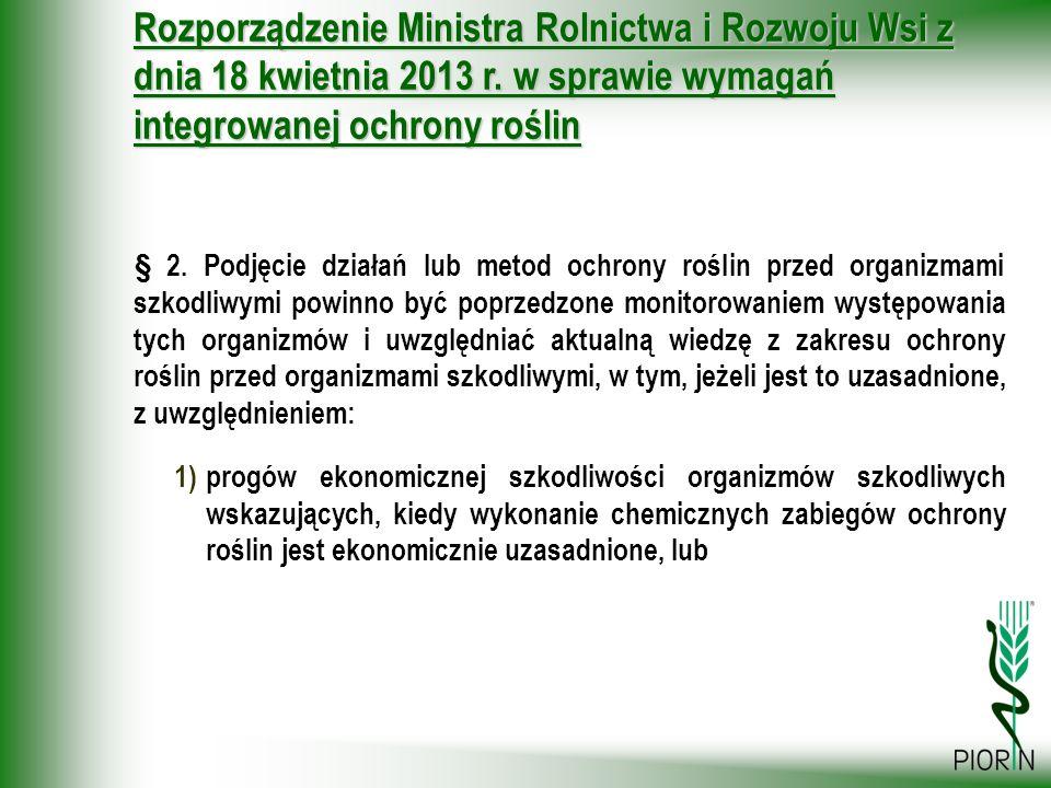 Rozporządzenie Ministra Rolnictwa i Rozwoju Wsi z dnia 18 kwietnia 2013 r. w sprawie wymagań integrowanej ochrony roślin § 2. Podjęcie działań lub met
