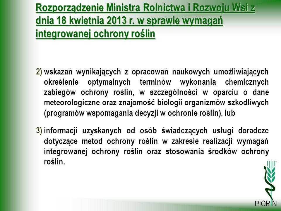 Rozporządzenie Ministra Rolnictwa i Rozwoju Wsi z dnia 18 kwietnia 2013 r. w sprawie wymagań integrowanej ochrony roślin 2)wskazań wynikających z opra