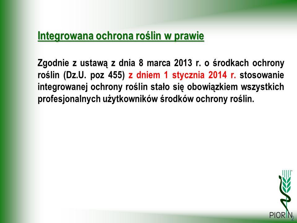 2 Zgodnie z ustawą z dnia 8 marca 2013 r. o środkach ochrony roślin (Dz.U. poz 455) z dniem 1 stycznia 2014 r. stosowanie integrowanej ochrony roślin