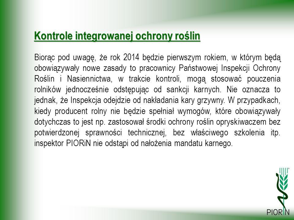 Biorąc pod uwagę, że rok 2014 będzie pierwszym rokiem, w którym będą obowiązywały nowe zasady to pracownicy Państwowej Inspekcji Ochrony Roślin i Nasi