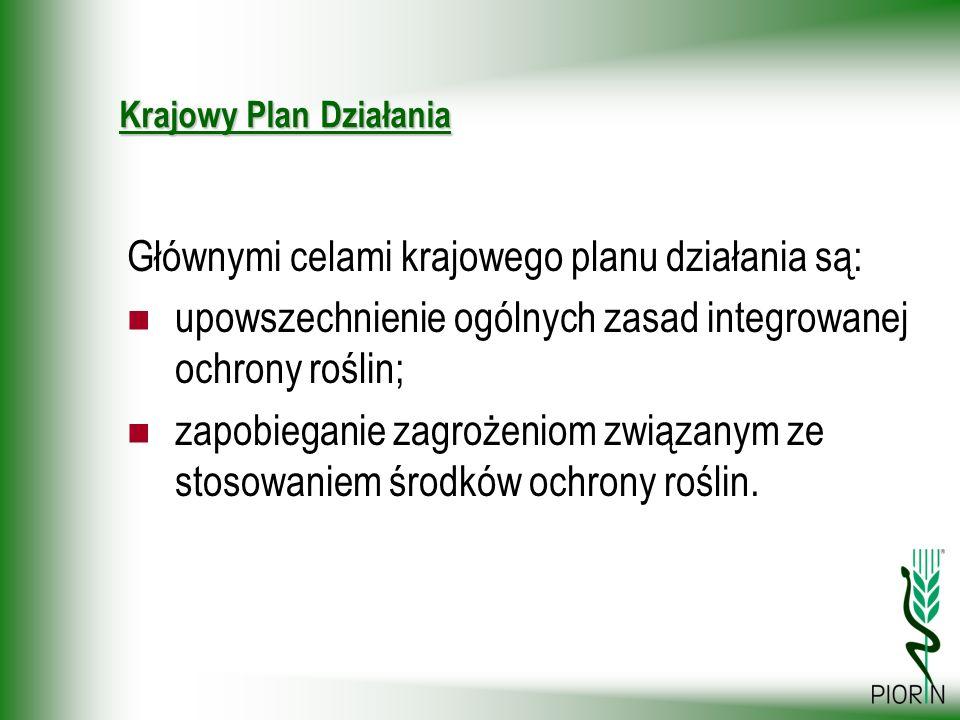 Krajowy Plan Działania Głównymi celami krajowego planu działania są: upowszechnienie ogólnych zasad integrowanej ochrony roślin; zapobieganie zagrożen