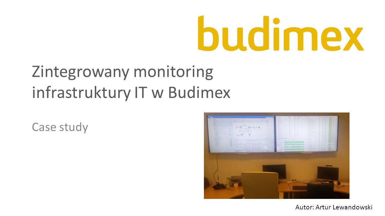 Zintegrowany monitoring infrastruktury IT w Budimex Case study Autor: Artur Lewandowski