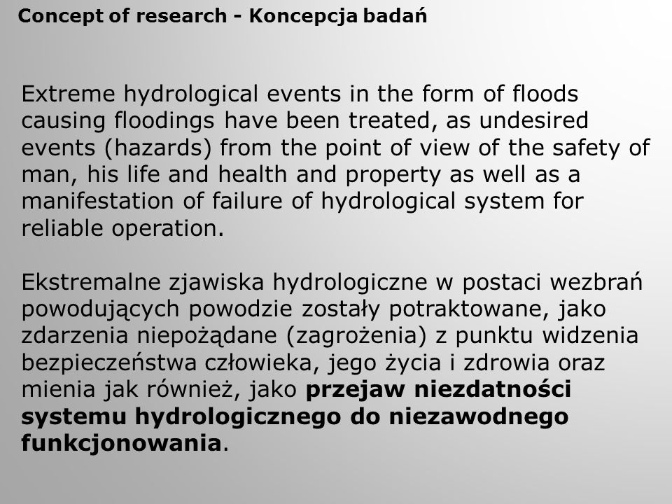Extreme hydrological events in the form of floods causing floodings have been treated, as undesired events (hazards) from the point of view of the saf