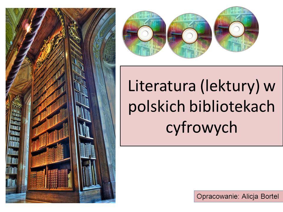 Literatura (lektury) w polskich bibliotekach cyfrowych Opracowanie: Alicja Bortel