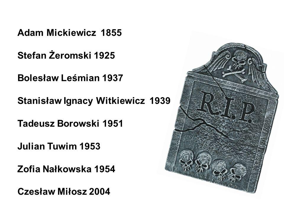 Adam Mickiewicz 1855 Stefan Żeromski 1925 Bolesław Leśmian 1937 Stanisław Ignacy Witkiewicz 1939 Tadeusz Borowski 1951 Julian Tuwim 1953 Zofia Nałkowska 1954 Czesław Miłosz 2004