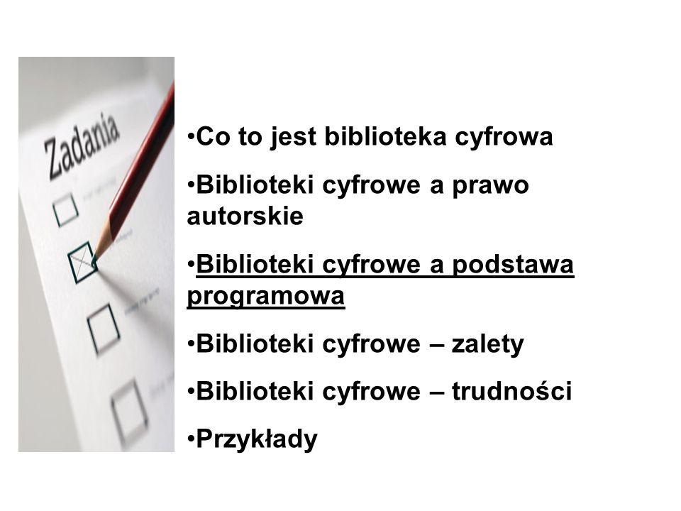 Co to jest biblioteka cyfrowa Biblioteki cyfrowe a prawo autorskie Biblioteki cyfrowe a podstawa programowa Biblioteki cyfrowe – zalety Biblioteki cyfrowe – trudności Przykłady