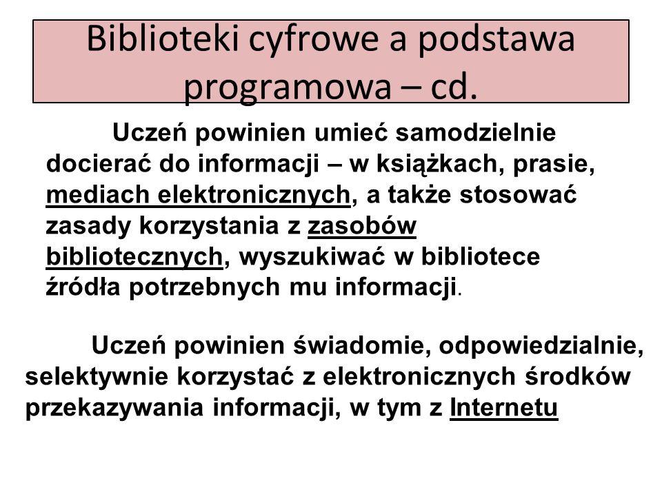 Biblioteki cyfrowe a podstawa programowa – cd. Uczeń powinien umieć samodzielnie docierać do informacji – w książkach, prasie, mediach elektronicznych