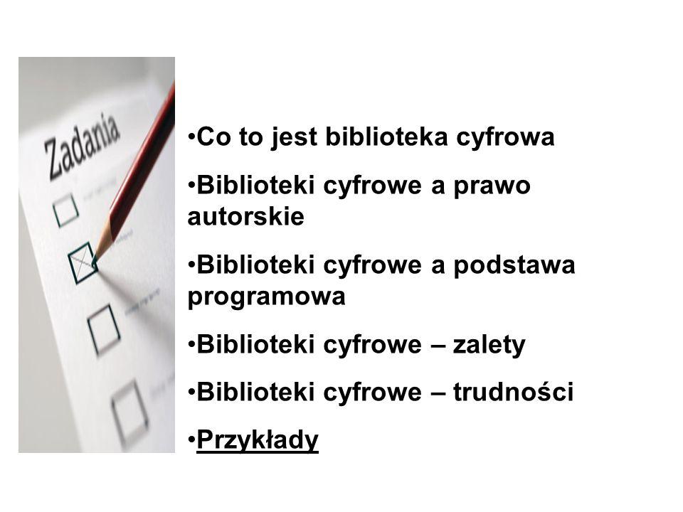 Co to jest biblioteka cyfrowa Biblioteki cyfrowe a prawo autorskie Biblioteki cyfrowe a podstawa programowa Biblioteki cyfrowe – zalety Biblioteki cyf